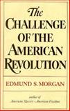 The Challenge of the American Revolution, Morgan, Edmund S., 0393056031
