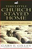 This Little Church Stayed Home, Gary E. Gilley, 0852346034