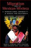 Migration from the Mexican Mixteca : A Transnational Community in Oaxaca and California, , 0980056039