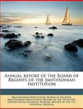 Annual Report of the Board of Regents of the Smithsonian Institution, Smithsonian Ins, 1149276037