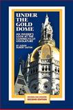 Under the Gold Dome : An Insider's Look at the Connecticut Legislature (Second Edition), Satter, Judge Robert, 1438976038