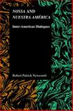 Nossa and Nuestra America : Inter-American Dialogues, Newcomb, Robert Patrick, 1557536031
