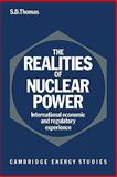 The Realities of Nuclear Power : International Economic and Regulatory Experience, Thomas, Steve D., 0521126037