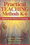Practical Teaching Methods K-6 : Sparking the Flame of Learning, Wilkinson, Pamela Fannin and McNutt, Margaret A., 0761946039