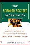 The Forward-Focused Organization : Visionary Thinking and Breakthrough Leadership to Create Your Company's Future, Harper, Stephen C., 0814406033