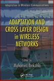 Adaptation and Cross Layer Design in Wireless Networks, Mohamed Ibnkahla, 1420046039
