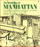 The Building of Manhattan : How Manhattan Was Built, Overground and Underground, from the Dutch Settlers to the Skyscaper, MacKay, Donald A., 0060916036