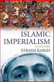 Islamic Imperialism, Efraim Karsh, 0300106033