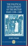 The Political Development of the British Isles, 1100-1400, Frame, Robin, 0198206046