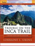 Trouble on the Inca Trail : Leader's Guide, Ukens, Lorraine L., 0787976040