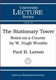 The Stationary Tower : Notes on a Course Given by W. Hugh Woodin, Larson, Paul B., 0821836048