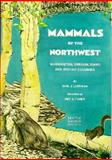 Mammals of the Northwest : Washington, Oregon, Idaho, and British Columbia, Larrison, Earl J., 0914516043
