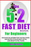 The 5:2 Fast Diet Book for Beginners, Ravi Kishore, 1490916040