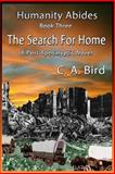 The Search for Home - a Post Apocalyptic Novel, C. Bird, 150073604X