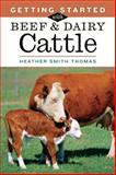 Getting Started with Beef and Dairy Cattle, Heather Smith Thomas, 1580176046