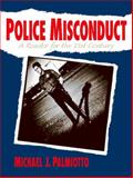 Police Misconduct : A Reader for the 21st Century, Palmiotto, Michael J., 0130256048
