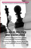 On Rules, Politics and Knowledge : Friedrich Kratochwil, International Relations, and Domestic Affairs, , 0230246044