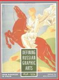 Defining Russian Graphic Arts : From Diaghilev to Stalin, 1898-1934, , 0813526043