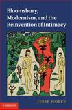 Bloomsbury, Modernism, and the Reinvention of Intimacy, Wolfe, Jesse, 110700604X
