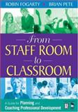 From Staff Room to Classroom : A Guide for Planning and Coaching Professional Development, Fogarty, Robin and Pete, Brian, 1412926041