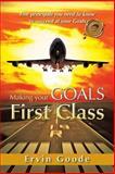 Making Your Goals First Class, Ervin Goode, 1466936045