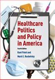 Healthcare Politics and Policy in America, Patel, Kant and Rushefsky, Mark E., 0765626047