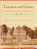 Garden and Grove : The Italian Renaissance Garden in the English Imagination, 1600-1750, Hunt, John D., 0812216040