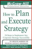 How to Plan and Execute Strategy : 24 Steps to Implement Any Corporate Strategy Successfully, Stettinius, Wallace and Wood, D. Robley, 007145604X
