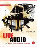 Live Audio : The Art of Mixing a Show, Swallow, Dave, 0240816048