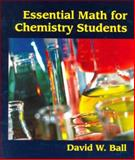 Essential Math for Chemistry Students, Ball, David W., 0314096043