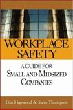 Workplace Safety : A Guide for Small and Midsized Companies, Thompson, Steve and Hopwood, Dan, 0782136044