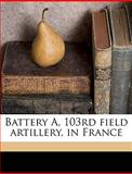 Battery A, 103rd Field Artillery, in France, Frederick Ambr McKenna, 1149286040