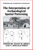 The Interpretation of Archaeological Spatial Patterning, , 1489926046
