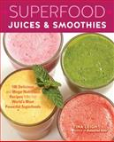 Superfood Juices and Smoothies, Tina Leigh, 1592336043