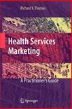 Health Services Marketing : A Practitioner's Guide, Thomas, Richard K., 0387736042