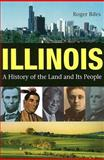 Illinois : A History of the Land and Its People, Biles, Roger, 087580604X