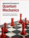 Advanced Concepts in Quantum Mechanics, Esposito, Giampiero and Marmo, Giuseppe, 1107076048