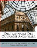 Dictionnaire des Ouvrages Anonymes, Antoine-Alexandre Barbier and Olivier Alexandre Barbier, 1146826044
