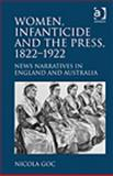 Women, Infanticide, and the Press, 1822-1922 : News Narratives in England and Australia, Goc, Nicola, 1409406040