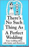 There's No Such Thing As a Perfect Wedding, Margaret Bigger, 1878086049