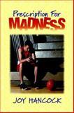 Prescription for Madness, Joy Hancock, 193359604X
