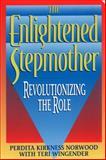 The Enlightened Stepmother, Perdita Kirkness Norwood and Teri Wingender, 038079604X