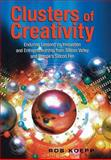 Clusters of Creativity : Enduring Lessons on Innovation and Entrepreneurship from Silicon Valley and Europe's Silicon Fen, Koeppel, Robin M. and Koepp, Rob, 0471496049