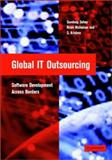 Global IT Outsourcing : Software Development Across Borders, Sahay, Sundeep and Krishna, S., 0521816041