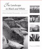 The Landscape in Black and White : Oliver Schuchard Photographs, 1967-2005, Schuchard, Oliver, 0826216048