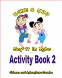 Uche and Uzo Say It in Igbo Activity Book 2, Chineme Ozumba and Aghaegbuna Ozumba, 1495466043