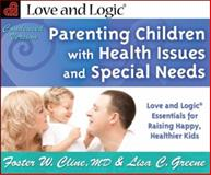 Parenting Children with Health Issues and Special Needs, Foster Cline and Lisa C. Greene, 193532604X