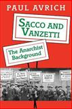 Sacco and Vanzetti - the Anarchist Background, Avrich, Paul, 0691026041