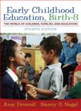 Early Childhood Education : Birth - 8: the World of Children, Families, and Educators, Driscoll, Amy and Nagel, Nancy G., 0205536042
