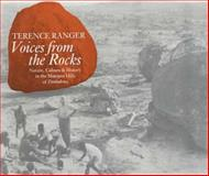 Voices from the Rocks : Nature, Culture and History in the Matopos Hills of Zimbabwe, Ranger, T. O., 0852556047